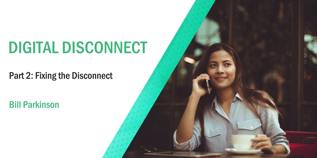 Digital Disconnect [Part 2]: Fixing the disconnect